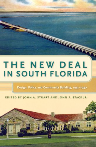 The New Deal In South Florida  Design  Policy  And Community Building  1933 1940  Florida History And Culture