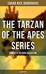 TARZAN OF THE APES SERIES - Complete 25 Book Collection (Illustrated): The Return of Tarzan, The Beasts of Tarzan, The Son of Tarzan, Tarzan and the Jewels ... Lion, Tarzan the Terrible and many more