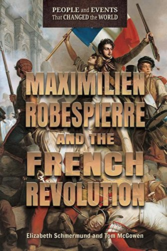 Maximilien Robespierre and the French Revolution (People and Events That Changed the World)
