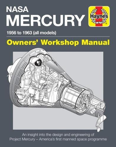 (NASA Mercury - 1956 to 1963 (all models): An insight into the design and engineering of Project Mercury - America's first manned space programme (Owners' Workshop Manual))