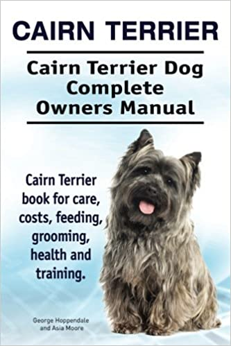 Cairn Terrier Cairn Terrier Dog Complete Owners Manual Cairn