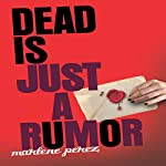 Dead Is Just a Rumor   Marlene Perez