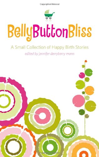 Belly Button Gladness: A Small Collection of Happy Birth Stories