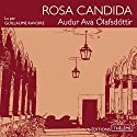 Rosa candida Audiobook by Audur Ava Ólafsdóttir Narrated by Guillaume Ravoire