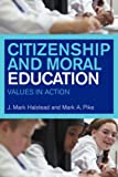 Citizenship and Moral Education : Values in Action, Halstead, J. Mark and Taylor, Monica J., 0415232422