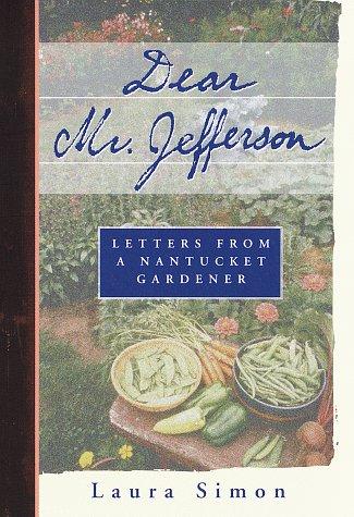 Dear Mr. Jefferson: Letters from a Nantucket Gardener