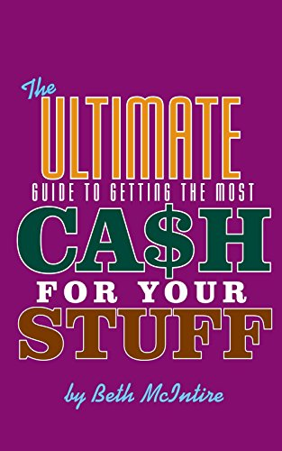 The Ultimate Guide to Getting the Most Cash for Your Stuff: How to Easily Sell Your Stuff Online to Make Money and Get Rid of Things You Don't Need Anymore by [McIntire, Beth]