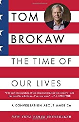 The Time of Our Lives: A conversation about America by Tom Brokaw (2012-09-04)