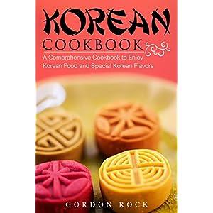 Korean Cookbook: A Comprehensive Cookbook to Enjoy Korean Food and Special Korean Flavors