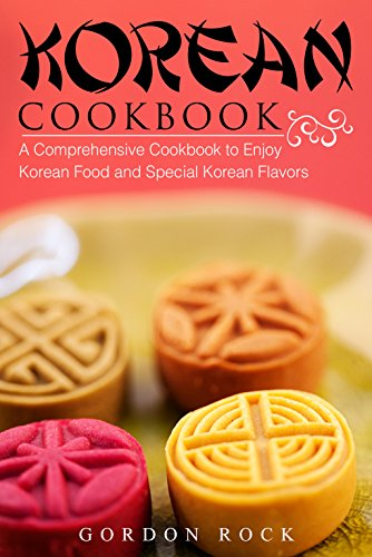 Korean Cookbook: A Comprehensive Cookbook to Enjoy Korean Food and Special Korean (Low Fat Sausage)