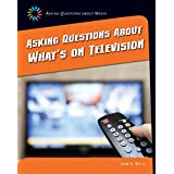 Asking Questions about What's on Television (21st Century Skills Library: Asking Questions About Media)