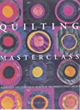 img - for Quilting Masterclass: Inspiration and Techniques from 50 of the World's Finest Quilt Artists book / textbook / text book