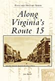 Front cover for the book Along Virginia's Route 15 by Josie Ballato