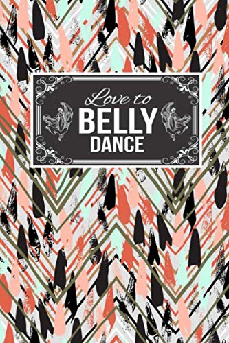 Love To Belly Dance: Gift Lined Journal Notebook To Write In (Father In Law Daughter In Law Dance)