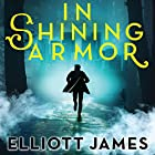 In Shining Armor: Pax Arcana Series, Book 4 Audiobook by Elliott James Narrated by Roger Wayne
