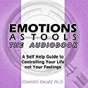 Emotions as Tools: A Self-Help Guide to Controlling Your Life Not Your Feelings Audiobook by Edward Daube, PhD Narrated by Kevin Young
