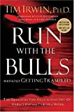 Run With the Bulls Without Getting Trampled: The Qualities You Need to Stay Out of Harm's Way and Thrive at Work