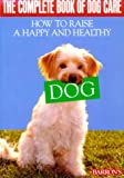 img - for The Complete Book of Dog Care: How to Raise a Happy and Healthy Dog. Barron's. book / textbook / text book