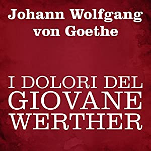 I dolori del giovane Werther [The Sorrows of Young Werther] Audiobook