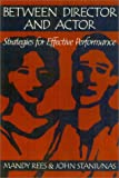 img - for Between Director and Actor: Strategies for Effective Performance book / textbook / text book