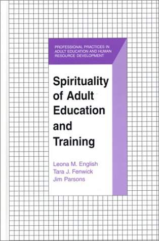 Spirituality of Adult Education and Training (The Professional Practices in Adult Education and Human Resource Development Series)