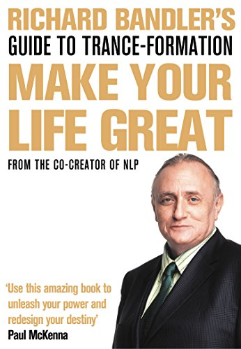 Richard Bandler's Guide to Trance-formation: Make Your Life Great (English Edition)