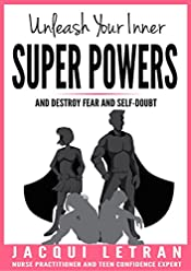 Unleash Your Inner Super Powers: and destroy fear and self-doubt (Words of Wisdom for Teens Book 3)