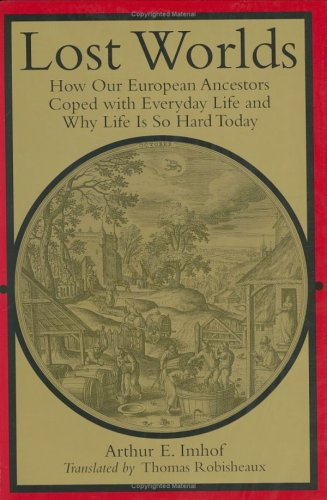 Lost Worlds: How Our European Ancestors Coped with Everyday Life and Why Life Is So Hard Today (Studies in Early Modern