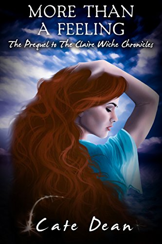 More Than A Feeling (The Prequel to The Claire Wiche Chronicles) ()