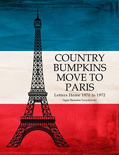 Country Bumpkins Move to Paris: Letters Home 1970 to 1972