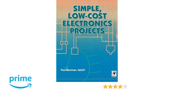 Simple, Low-cost Electronics Projects: Fred Blechman: 9781878707468 ...