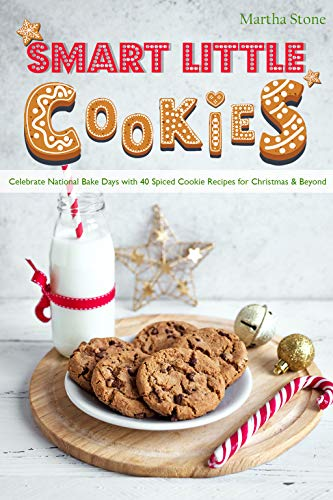 Smart Little Cookies: Celebrate National Bake Days with 40 Spiced Cookie Recipes for Christmas & Beyond ()