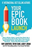 img - for Your Epic Book Launch: How to Write A Book, Launch Your Book into a #1 International Bestseller, Raise Your Income, Make Money Online, and Build a 6 to ... A Book and Make Money With A Book Launch) book / textbook / text book