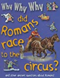 Why Why Why... Did Romans Race to the Circus?, Belinda Gallagher, 1422215776