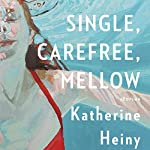 Single, Carefree, Mellow: Stories | Katherine Heiny