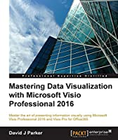 Mastering Data Visualization with Microsoft Visio Professional 2016 Front Cover