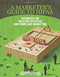 A Marketer's Guide to HIPAA: Resources for Creating Effective and Compliant Marketing