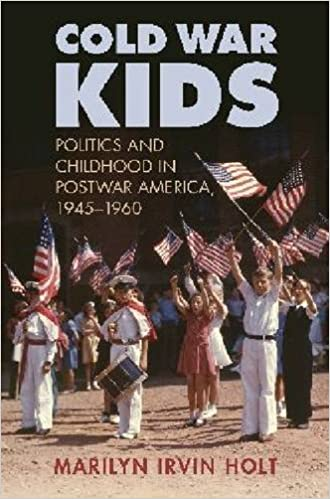 Cold War Kids: Politics and Childhood in Postwar America, 1945-1960