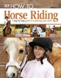 How To...Horse Riding: A Step-by-Step Guide...