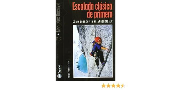 Escalada clasica de primero - como sobrevivir al aprendizaje Manuales desnivel: Amazon.es: Pesterfield, Heidi: Libros