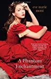 A Phantom Enchantment, Eve Marie Mont, 0758269501