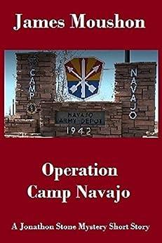 Operation Camp Navajo: A Jonathon Stone Mystery Short Story by [Moushon, James]