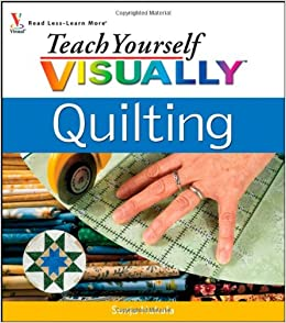 Book Teach Yourself Visually Quilting (Teach Yourself VISUALLY Consumer)