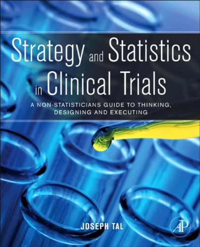 Strategy and Statistics in Clinical Trials: A Non-Statisticians Guide to Thinking, Designing and Executing