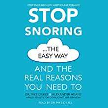 Stop Snoring the Easy Way: And the Real Reasons You Need To Audiobook by Mike Dilkes, Alexander Adams Narrated by Mike Dilkes