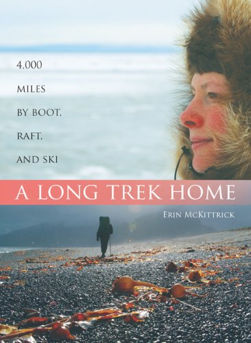 A Long Trek Home: 4,000 Miles by Boot, Raft, and - Wa North Bend