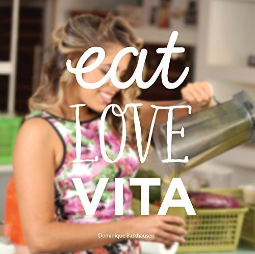 Eat, Love, Vita: Dominique Barkhausen: 9789945083217: Amazon ...