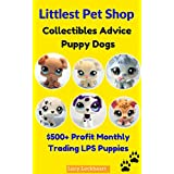 LITTLEST PET SHOP Collectible Toy Price Guide Advice Puppy Dogs: $500+ Profit Monthly Trading LPS puppies