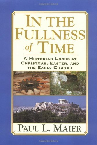 In the Fullness of Time: A Historian Looks at Christmas, Easter, and the Early Church by Paul L. Maier (1998-02-03)