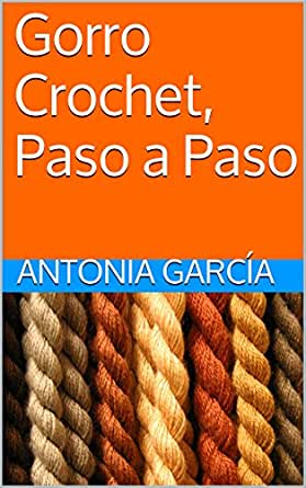 Gorro Crochet, Paso a Paso (Spanish Edition) - Kindle